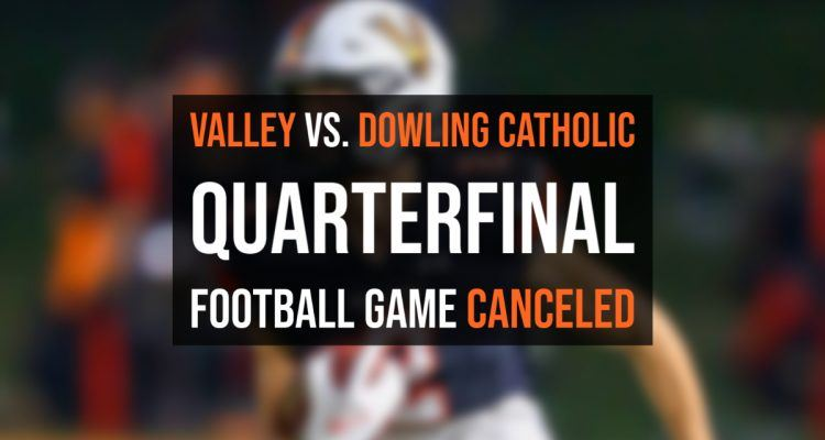 valley vs. dowling catholic quarterfinal football game canceled